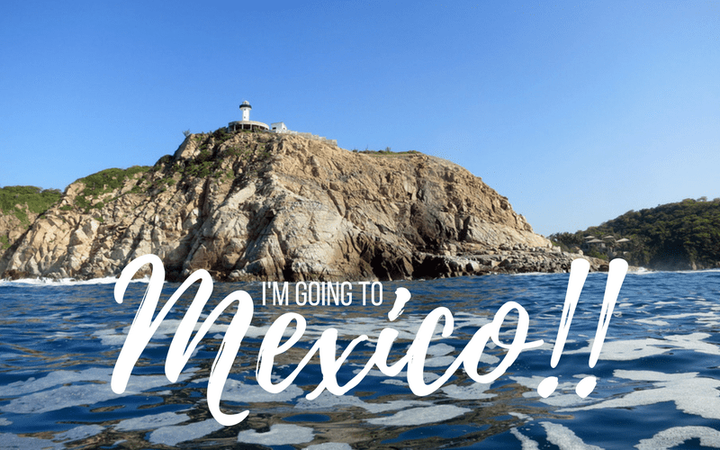 I'm going to Mexico!!